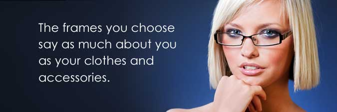 Eyewear Today Is Seen As A Reflection Of Your Personality And Individual  Style. The Frames You Choose Say As Much About You As Your Clothes And  Accessories.